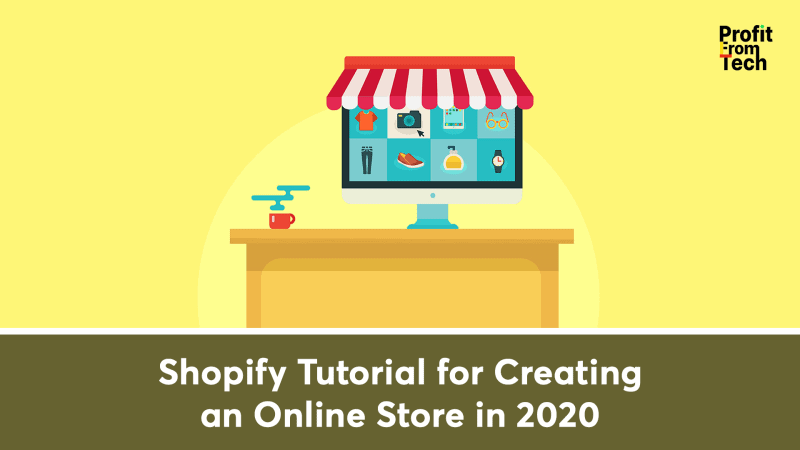 Shopify Tutorial for Creating an Online Store in 2020
