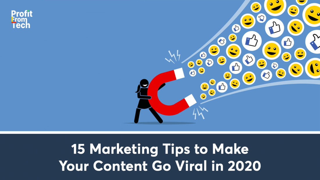 15 Marketing Tips to Make Your Content Go Viral in 2020