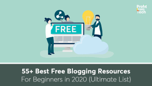 55+ Best Free Blogging Resources For Beginners