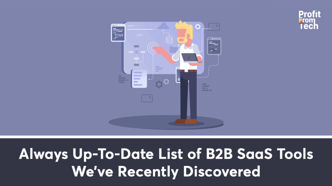 Always Up-To-Date List of B2B SaaS Tools We've Recently Discovered
