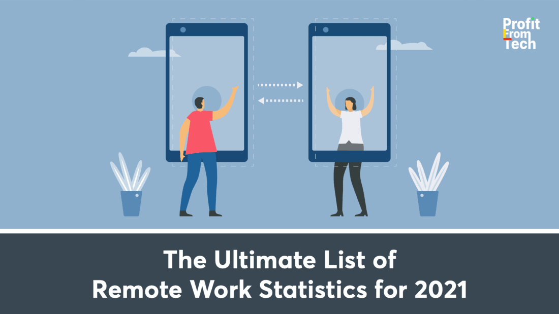 The Ultimate List of Remote Work Statistics for 2021